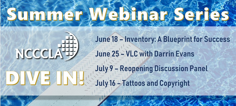 Summer Webinar Series from NCCCLA. Dive in! June 18 - Inventory; June 25 - VLC; July 9 - Reopening Discussion Panel; July 16 - Tattoos and Copyright