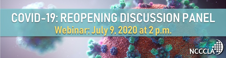 Covid-19 Reopening Discussion Panel Webinar: July 9, 2020 at 2 p.m. - NCCCLA